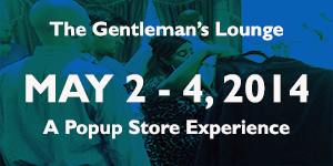 The Gentleman\s Lounge - May 2-4WB_SC_1 2014WB_SC_1 A Popup Store Experience